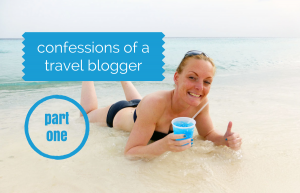 Confessions of a travel blogger