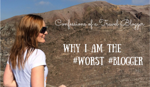 Confessions: 11 reasons why I'm the worst travel blogger